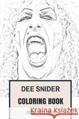 Dee Snider Coloring Book: Twisted Sister Frontman and Epic Showman Shock Artist and Critical Education Promoter Inspired Adult Coloring Book Janet Sisters 9781975907129