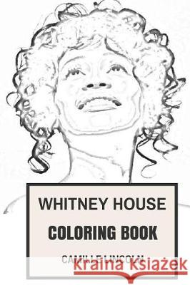 Whitney Houston Coloring Book: Bestselling and Guiness World Record Singer and Black Influence Beautiful and Sexy Rip Inspired Adult Coloring Book Camille Lincoln 9781975909284