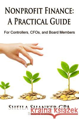 Nonprofit Finance: A Practical Guide: For Controllers, Cfos, and Board Members Sheila Shanke 9781975996581