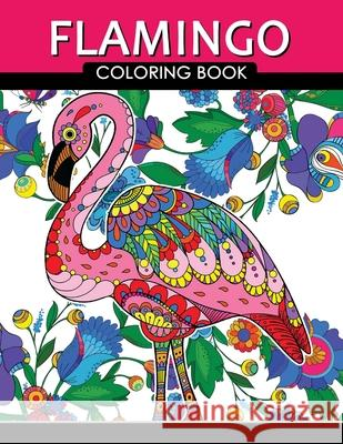 Flamingo Coloring Book: Adults Coloring Book (Zentangle and Doodle Design) Tiny Cactus Publishing 9781976046537