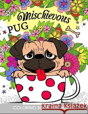 Mischievous Pug Coloring Book for Adults: Doodle of Dog and Puppy Coloring Book Tiny Cactus Publishing 9781976066726