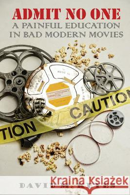 Admit No One: A Painful Education in Bad Modern Movies David M. Keyes 9781976084218