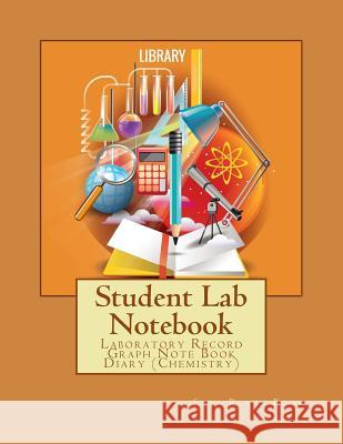 Student Lab Notebook: Laboratory Record Graph Note Book Diary (Chemistry): Primary record of research, hypotheses, experiments and initial a Sara Blan 9781976090677