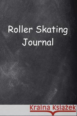 Roller Skating Journal Chalkboard Design: (Notebook, Diary, Blank Book) Distinctive Journals 9781976157721