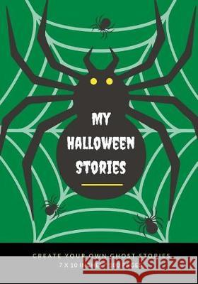 My Halloween Stories: Create Your Own Ghost Stories, 100 Pages, Witch Green Creative Kid 9781976177668