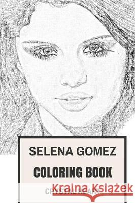 Selena Gomez Coloring Book: Dance Pop Singer and Disney Songwriter Talented and Beautiful Cute Actor Selena Gomez Inspired Adult Coloring Book Crystal Heart 9781976232077