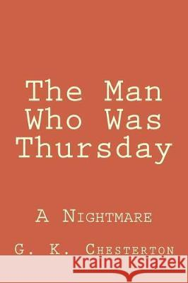 The Man Who Was Thursday: A Nightmare G. K. Chesterton 9781976243264