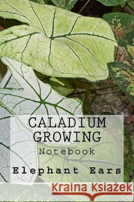 Caladium Growing: Notebook Wild Pages Press 9781976285707