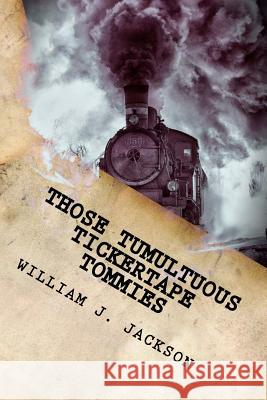 Those Tumultuous Tickertape Tommies: A Junior Novel of Steampunk Intrigue William J. Jackson 9781976395864