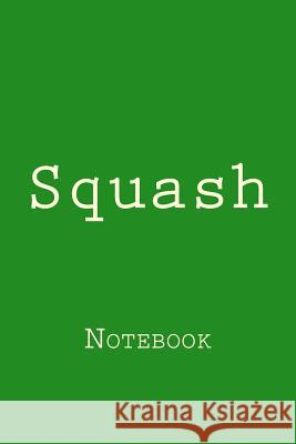 Squash: Notebook Wild Pages Press 9781976476662