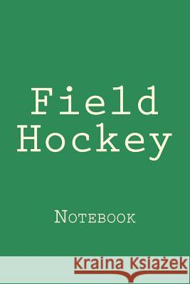 Field Hockey: Notebook Wild Pages Press 9781976494048