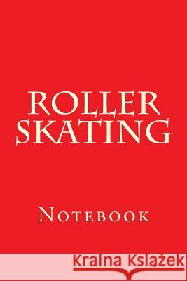 Roller Skating: Notebook Wild Pages Press 9781976494956