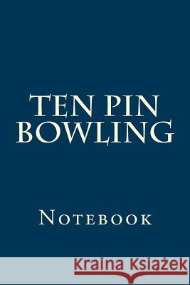 Ten Pin Bowling: Notebook Wild Pages Press 9781976499821