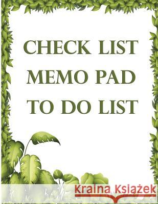 Check List Memo Pad to Do List: 156 Pages of Notebook for Short Note of Things to Do in 1 Day That Will Help You to Arrange All Mess Up and Not Forget Vanessa Robins 9781976525407