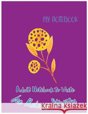 My Notebook: Adult Notebook to Write for Release Stress Griffin G 9781976529801