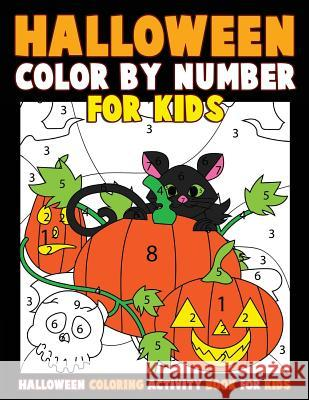 Color by Number for Kids: Halloween Coloring Activity Book for Kids: A Halloween Childrens Coloring Book with 25 Large Pages (Kids Coloring Book Annie Clemens 9781976581991