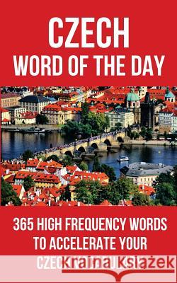 Czech Word of the Day: 365 High Frequency Words to Accelerate Your Czech Vocabulary Word of the Day 9781976987595