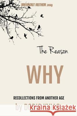The Reason Why: Recollections from Another Age Doris Kyllo 9781977211637