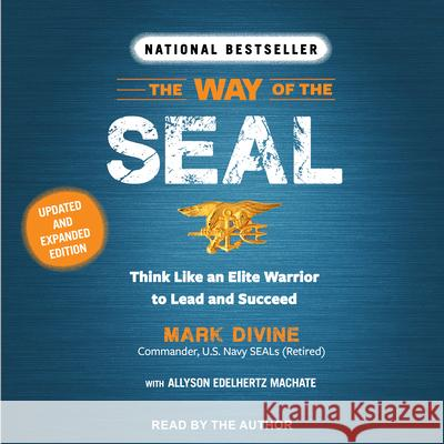 The Way of the SEAL: Think Like an Elite Warrior to Lead and Succeed - audiobook Mark Divine Mark Divine Allyson Edelhertz Machate 9781977310675 Tantor Audio