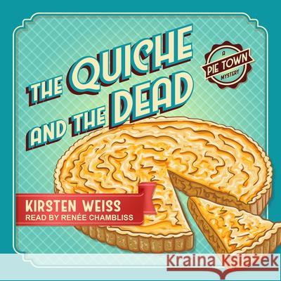 The Quiche and the Dead - audiobook Kirsten Weiss Renee Chambliss 9781977317407