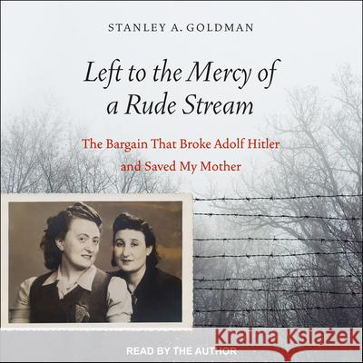 Left to the Mercy of a Rude Stream: The Bargain That Broke Adolf Hitler and Saved My Mother - audiobook  9781977368836