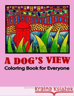 A Dog's View Coloring Book for Everyone Anne Manera 9781977510600