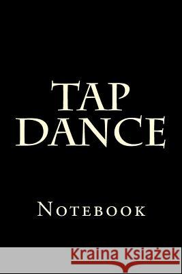 Tap Dance: Notebook Wild Pages Press 9781977545930
