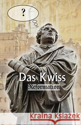 Das Kwiss: Reformation Michael Seiler Elke Seiler 9781977551740 Createspace Independent Publishing Platform