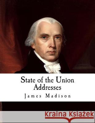State of the Union Addresses James Madison 9781977557711