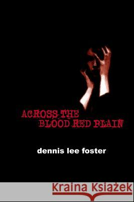 Across the Blood Red Plain Dennis Lee Foster 9781977582829