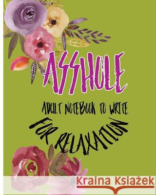 Asshole: Adult Notebook to Write for Relaxation S. B. Nozaz 9781977620545