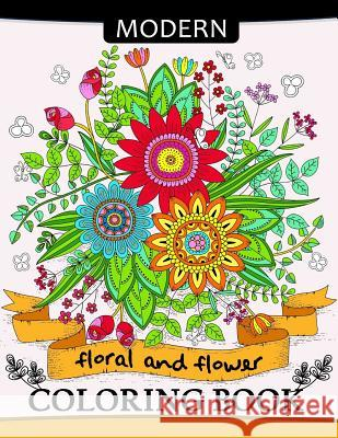 Modern Floral and Flower Coloring Book: Premium Coloring Books for Adults Tiny Cactus Publishing 9781977621214