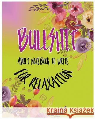 Bullshit: Adult Notebook to Write for Relaxation S. B. Nozaz 9781977623829