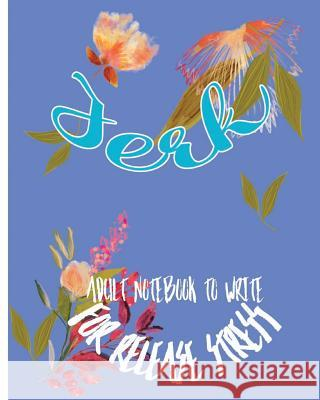 Jerk: Adult Notebook to Write for Release Stress S. B. Nozaz 9781977624208