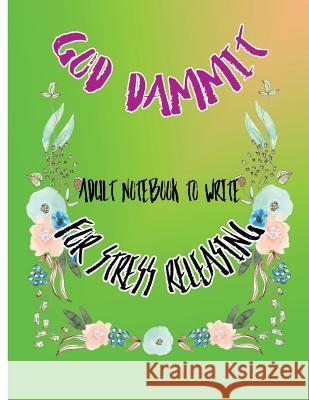 God Dammit: Adult Notebook to Write for Stress Releasing S. B. Nozaz 9781977657688