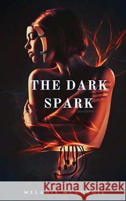 The Dark Spark Melanie McCurdie Christy Wright 9781977663832