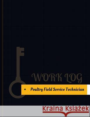 Poultry Field Service Technician Work Log: Work Journal, Work Diary, Log - 131 Pages, 8.5 X 11 Inches Key Wor 9781977677471