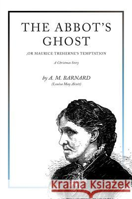 The Abbot's Ghost: A Christmas Story A. M. Barnard Louisa May Alcott 9781977768872