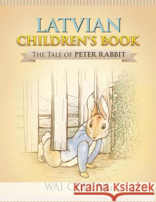 Latvian Children's Book: The Tale of Peter Rabbit Wai Cheung 9781977795397