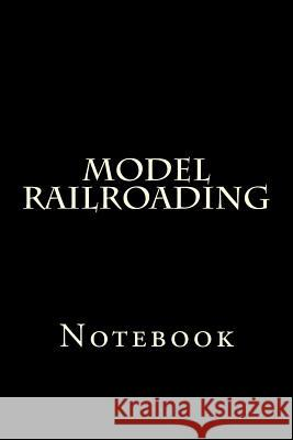 Model Railroading: Notebook Wild Pages Press 9781977798152