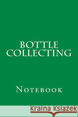 Bottle Collecting: Notebook Wild Pages Press 9781977825421
