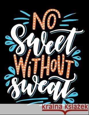 No Sweet Without Sweat: Motivation and Inspirational Journal Coloring Book for Adutls, Men, Women, Boy and Girl ( Daily Notebook, Diary) Emily Iwasaki                            Calendar Notebooks Planners 9781977863096