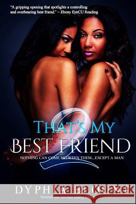 That's My Best Friend 2: -The Ex: Factor: (An Erotic Short Serieso) Dyphia Blount Gemini Phoenix 9781977959492