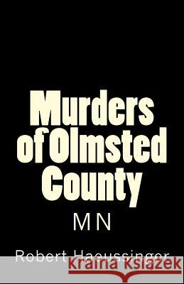 The Murders of Olmsted County, MN Robert W. Haeussinger 9781978006720