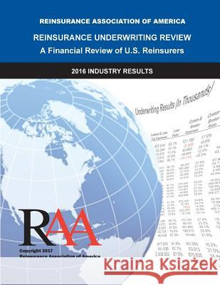 Reinsurance Underwriting Review: 2016 Data Reinsurance Association O 9781978042735