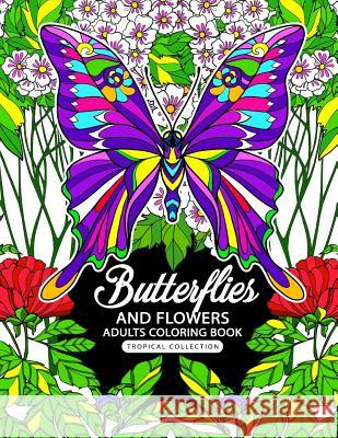 Adults Coloring Book: Butterflies and Flowers Fun and Relaxing Designs Balloon Publishing 9781978065659