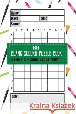 101 Blank Sudoku Puzzle Book Game 9 x 9 Grids Large Print: Ideal for when you have made a mistake on a Sudoku puzzle and need to transfer it across so Sara Blan 9781978069251