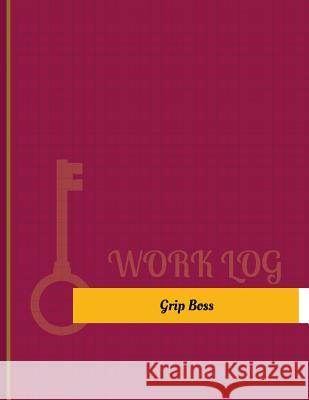 Grip Boss Work Log: Work Journal, Work Diary, Log - 131 Pages, 8.5 X 11 Inches Key Wor 9781978142558