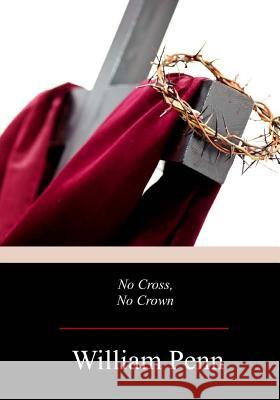 No Cross, No Crown William Penn 9781978168374 Createspace Independent Publishing Platform