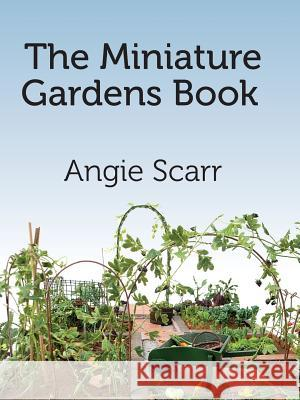 The Miniature Gardens Book Angie Scarr 9781978253100
